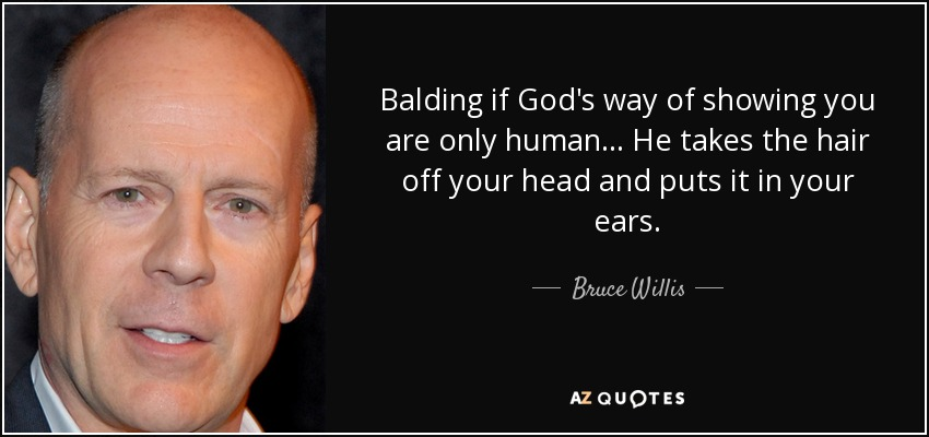 Bruce Willis Quote Balding If Gods Way Of Showing You Are