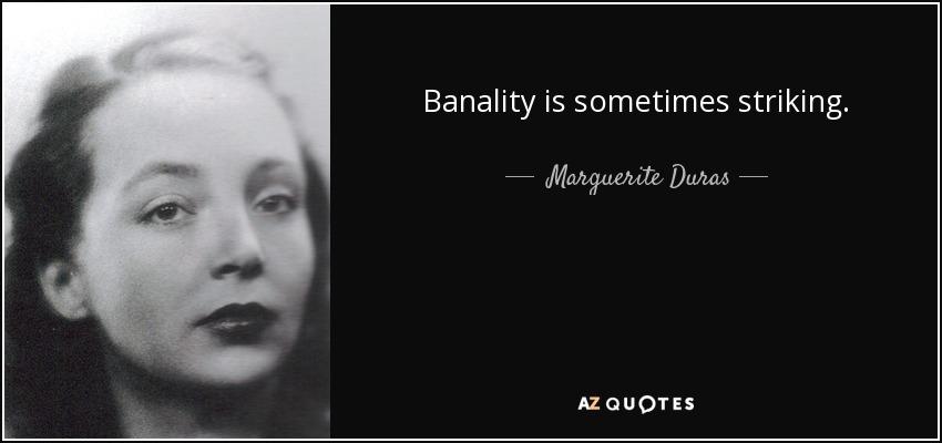 Banality is sometimes striking. - Marguerite Duras