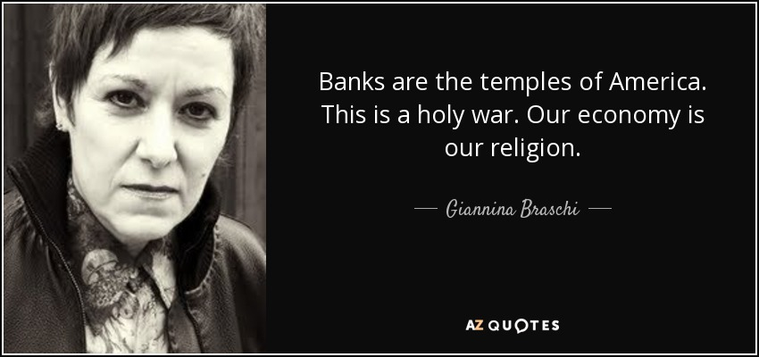 Banks are the temples of America. This is a holy war. Our economy is our religion. - Giannina Braschi