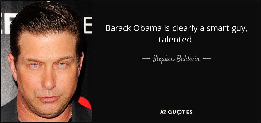 Barack Obama is clearly a smart guy, talented. - Stephen Baldwin