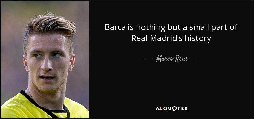 Marco Reus quote: Barca is nothing but a small part of Real