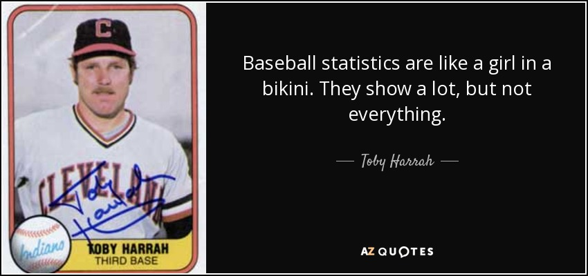 Toby Harrah quote: Baseball statistics are like a girl in a ...