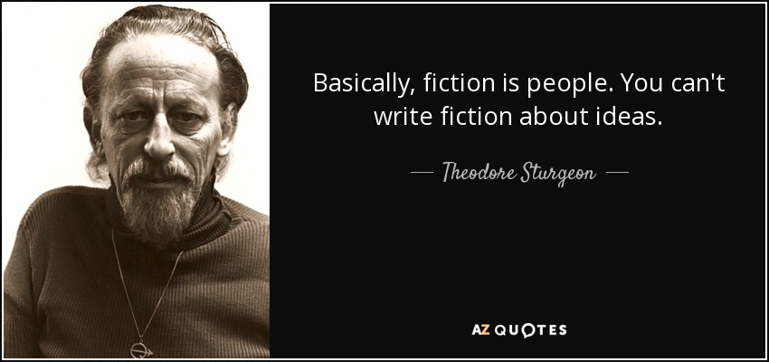 Basically, fiction is people. You can't write fiction about ideas. - Theodore Sturgeon