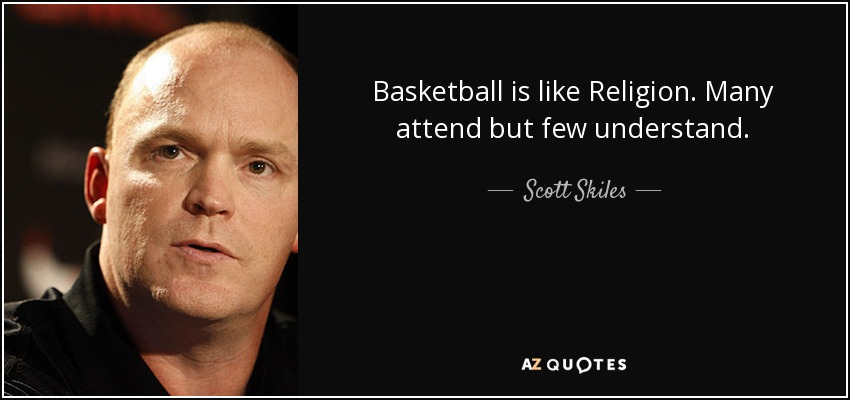 Basketball is like Religion. Many attend but few understand. - Scott Skiles