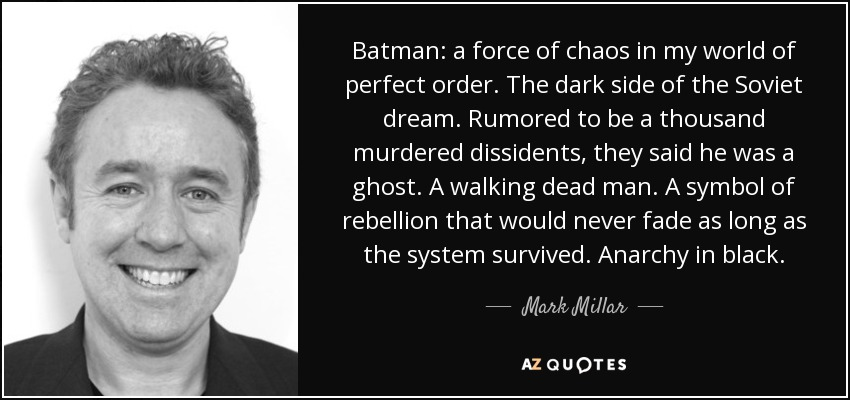 Mark Millar Quote Batman A Force Of Chaos In My World Of Perfect