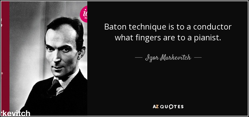 Baton technique is to a conductor what fingers are to a pianist. - Igor Markevitch