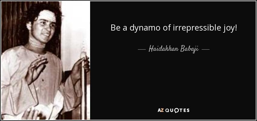 Be a dynamo of irrepressible joy! - Haidakhan Babaji