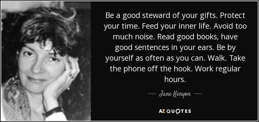 Jane Kenyon Quote Be A Good Steward Of Your Gifts