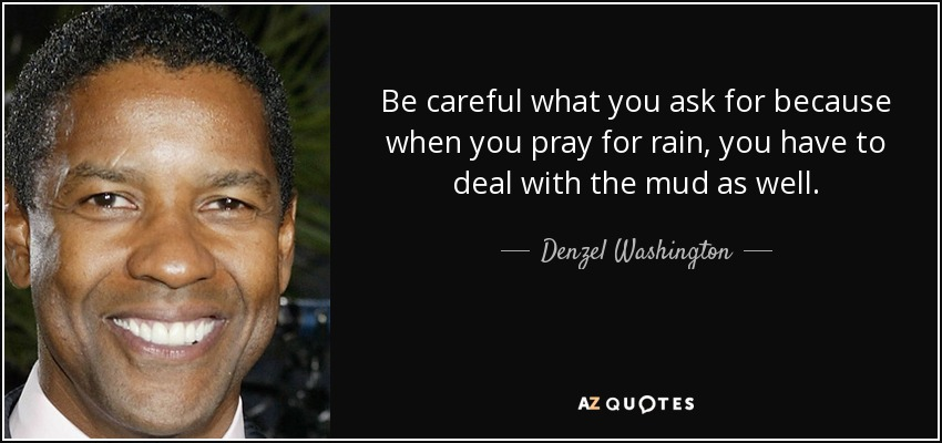 Denzel Washington Quote Be Careful What You Ask For Because When