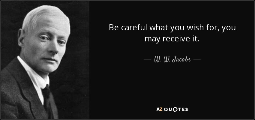 Be Careful What You Wish For Quotes TOP 24 CAREFUL WHAT YOU WISH FOR QUOTES | A Z Quotes Be Careful What You Wish For Quotes