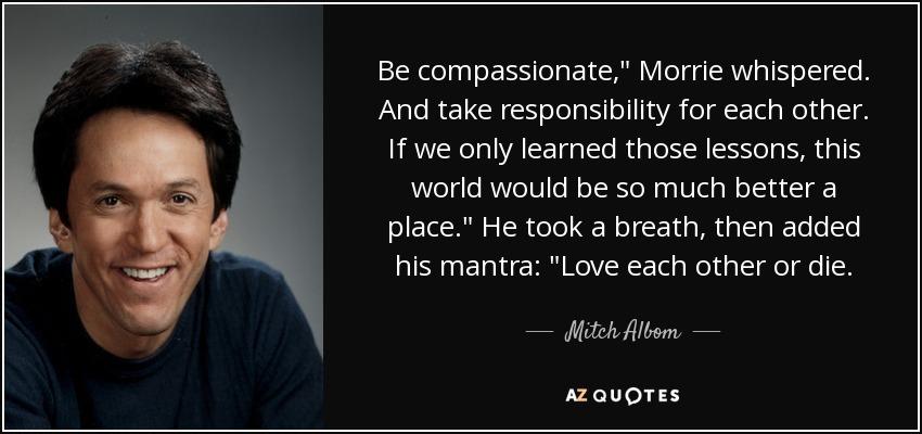 Be compassionate,