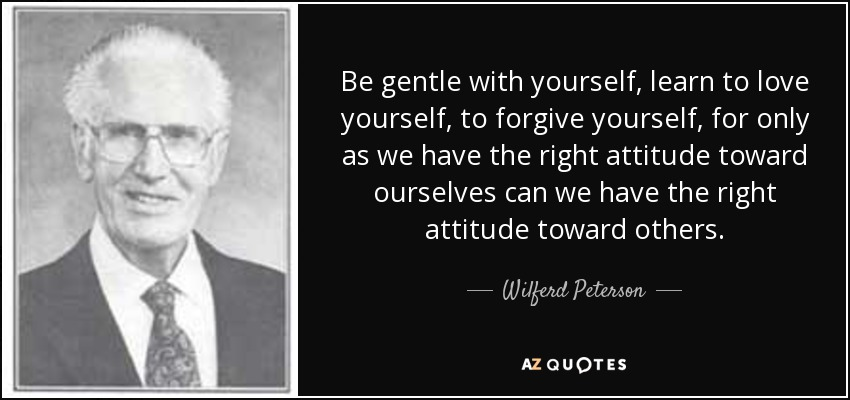 Wilferd Peterson Quote Be Gentle With Yourself Learn To Love