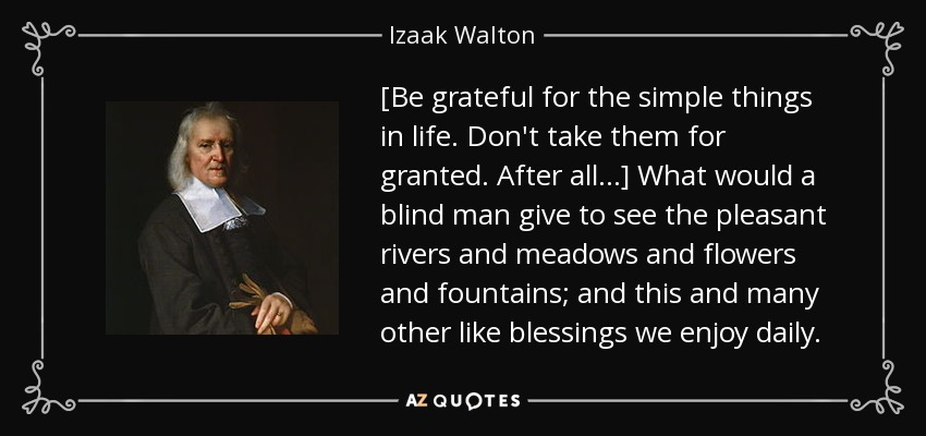 Izaak Walton Quote Be Grateful For The Simple Things In Life Don