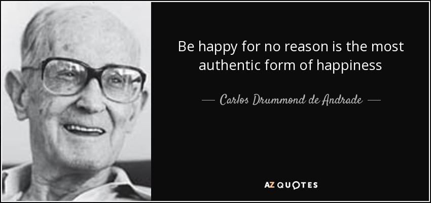 Carlos Drummond de Andrade quote: Be happy for no reason