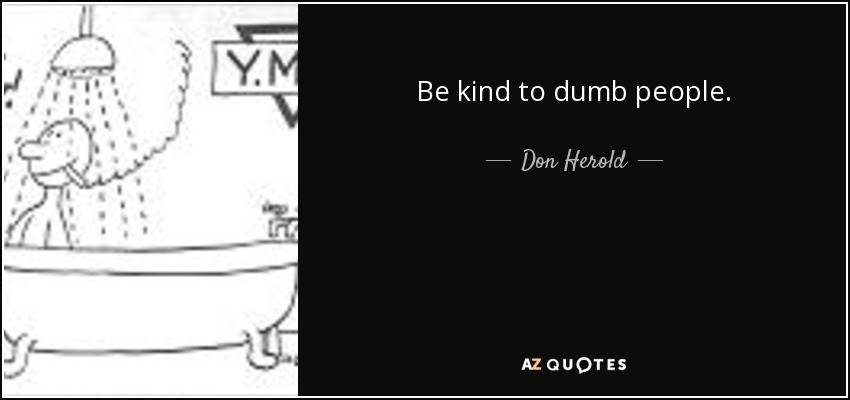 Don Herold Quote Be Kind To Dumb People