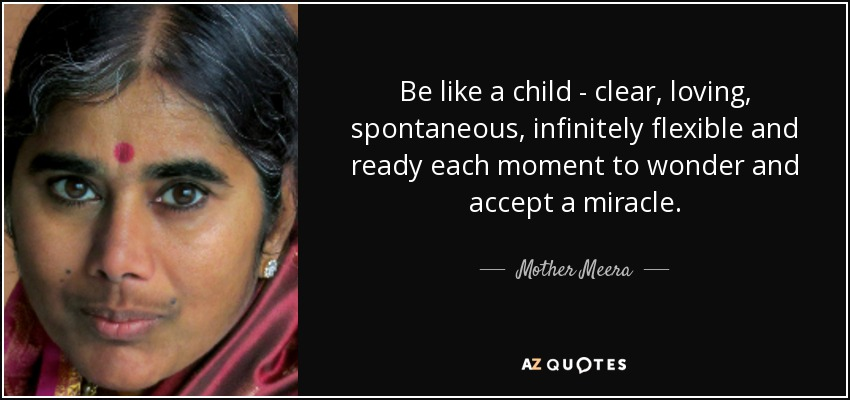 Mother Meera Quote Be Like A Child Clear Loving Spontaneous