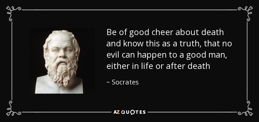 socrates philosophy lies in life after death However, collectively, they provide a unique and vivid portrayal of socrates's philosophy and personality  a trait that stayed with him throughout his life after his trial, he compared his .