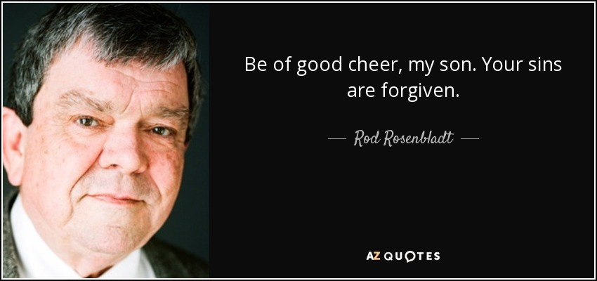 Rod Rosenbladt Quote Be Of Good Cheer My Son Your Sins Are Forgiven