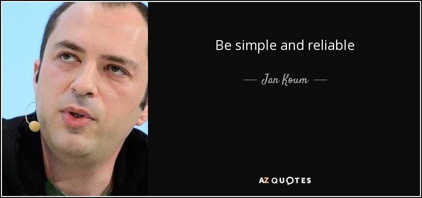 Be simple and reliable - Jan Koum