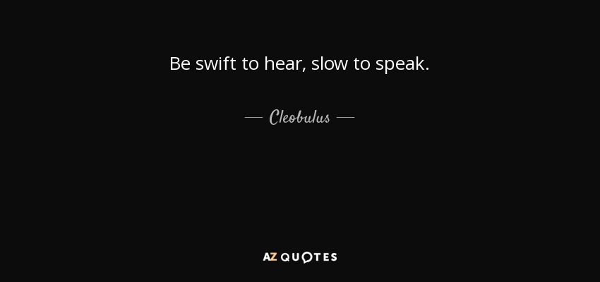 Cleobulus Quote Be Swift To Hear Slow To Speak