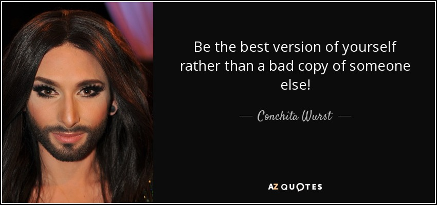 Conchita Wurst Quote Be The Best Version Of Yourself Rather Than A