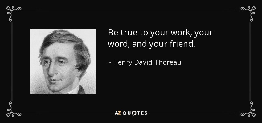 Henry David Thoreau Quote Be True To Your Work Your Word And Your