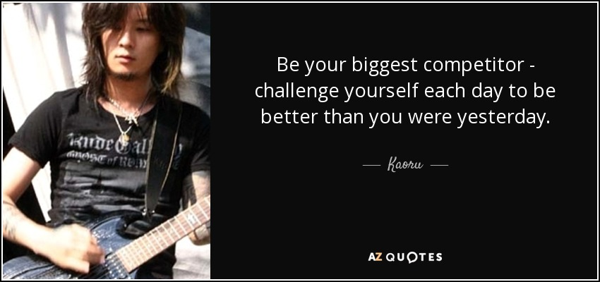 Kaoru Quote Be Your Biggest Competitor Challenge Yourself Each