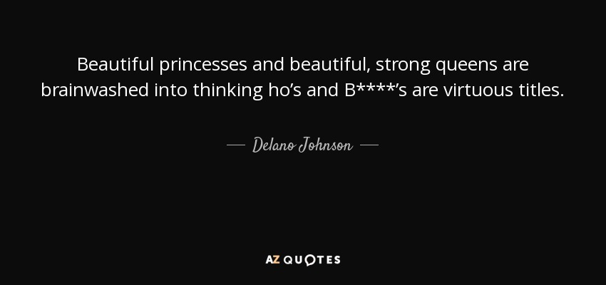 Image of: Smile Beautiful Princesses And Beautiful Strong Queens Are Brainwashed Into Thinking Hos And B Healthyplace Delano Johnson Quote Beautiful Princesses And Beautiful Strong
