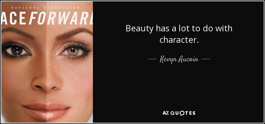 Beauty has a lot to do with character. - Kevyn Aucoin