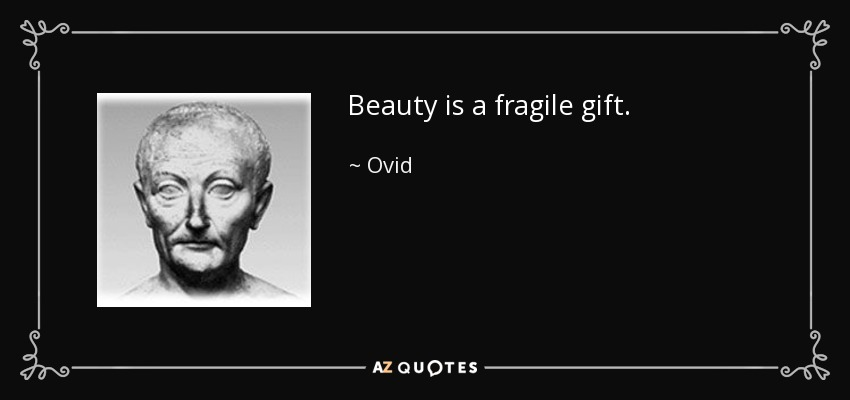 Beauty is a fragile gift. - Ovid