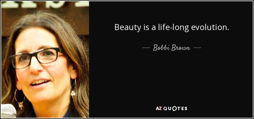 Beauty is a life-long evolution. - Bobbi Brown