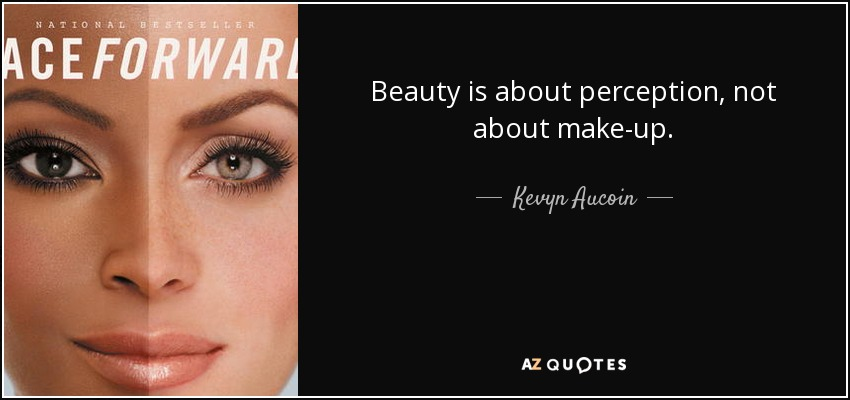 Beauty is about perception, not about make-up. - Kevyn Aucoin