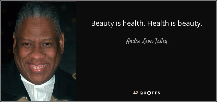 Beauty is health. Health is beauty. - Andre Leon Talley