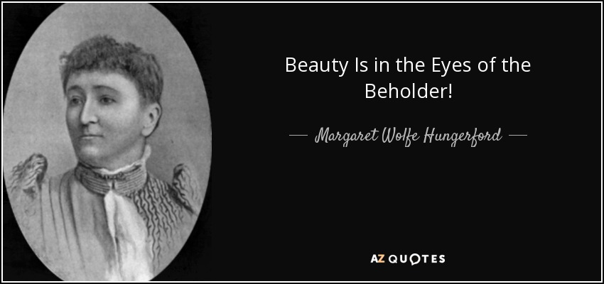 Margaret Wolfe Hungerford Quote Beauty Is In The Eyes Of The Beholder