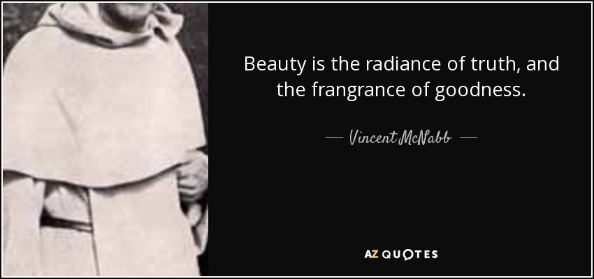 Vincent McNabb quote: Beauty is the radiance of truth, and ...