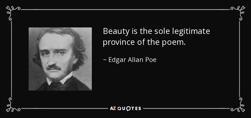 Beauty is the sole legitimate province of the poem. - Edgar Allan Poe