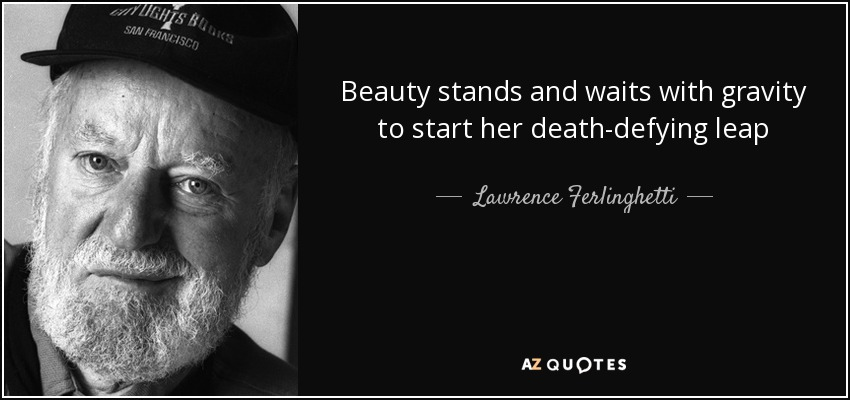 Lawrence Ferlinghetti quote: Beauty stands and waits with
