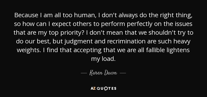 Karen Dawn Quote Because I Am All Too Human I Dont Always Do