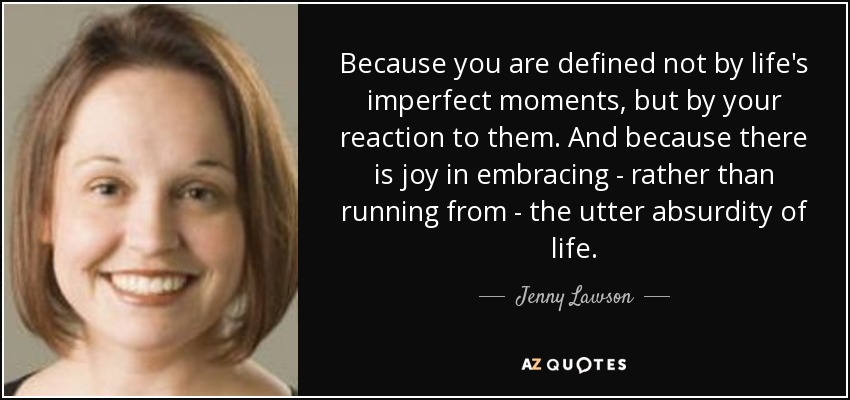 jenny lawson quote because you are defined not by life s