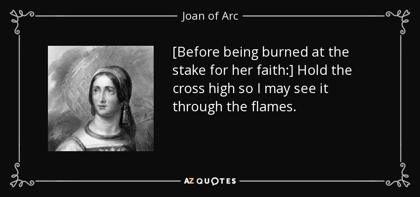 Joan Of Arc Quote Before Being Burned At The Stake For