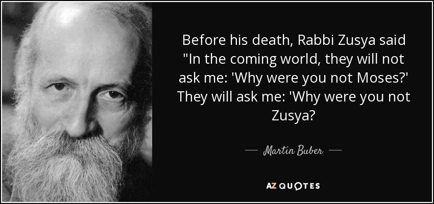 Before his death, Rabbi Zusya said