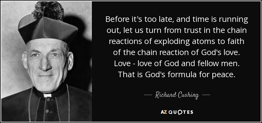 Richard Cushing Quote Before Its Too Late And Time Is Running Out