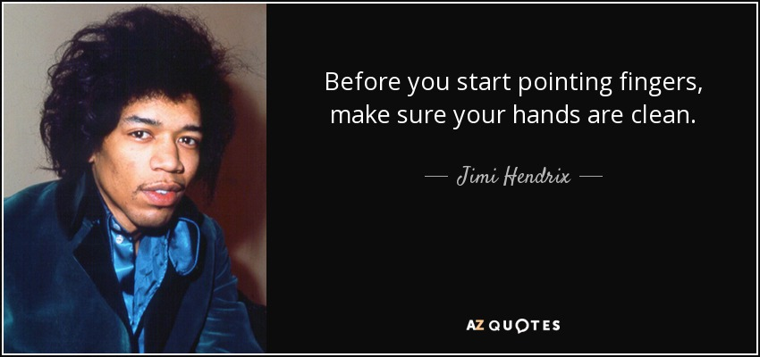 Jimi Hendrix Quote Before You Start Pointing Fingers Make Sure
