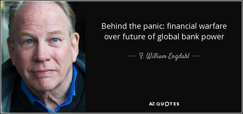 Behind the panic: financial warfare over future of global bank power - F. William Engdahl