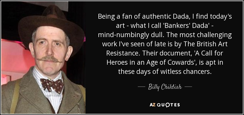 Billy Childish Quote Being A Fan Of Authentic Dada I Find Todays