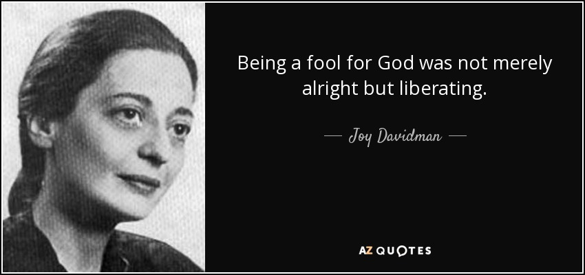 Joy Davidman Quote Being A Fool For God Was Not Merely Alright But