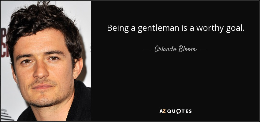 Orlando Bloom Quote Being A Gentleman Is A Worthy Goal