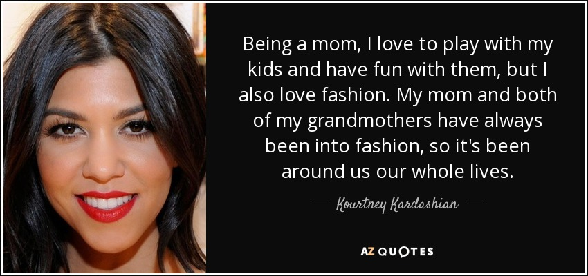 Kourtney Kardashian Quote Being A Mom I Love To Play With My Kids