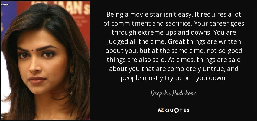 Deepika Padukone quote: Being a movie star isn't easy. It ...