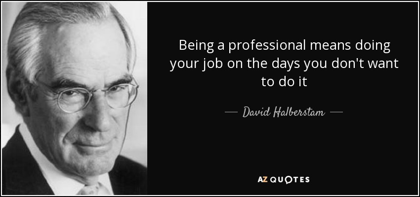 David Halberstam Quote Being A Professional Means Doing Your Job On